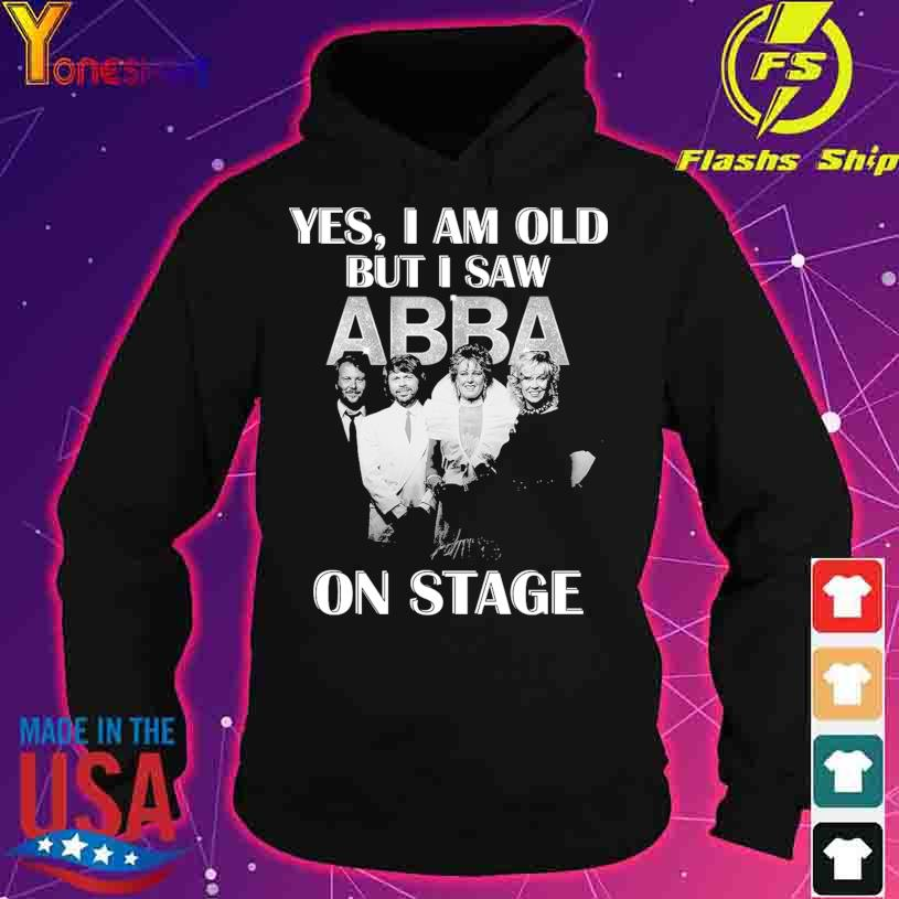 Official Yes I am old but I saw ABBA on stage s hoodie