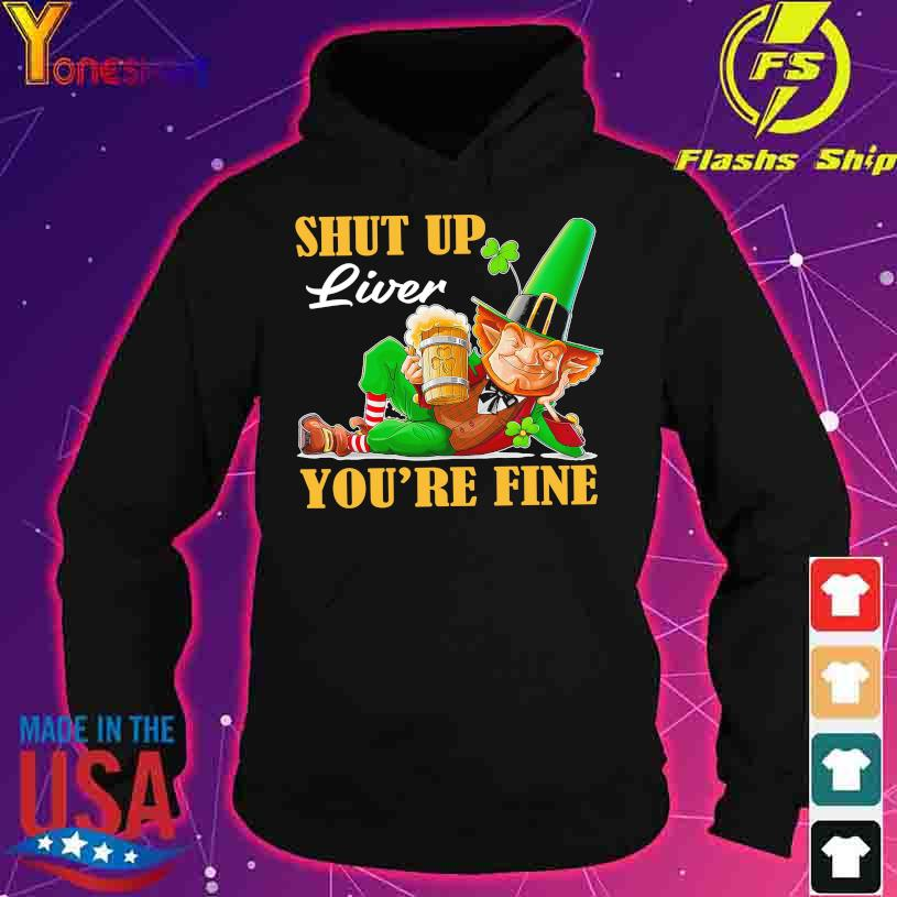 St Patrick's Day drink Beer shut up liver You're fine s hoodie