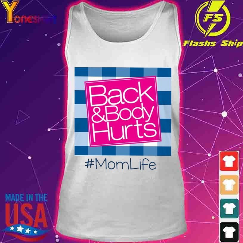 Back And Body Hurts #momlife Shirt tank top