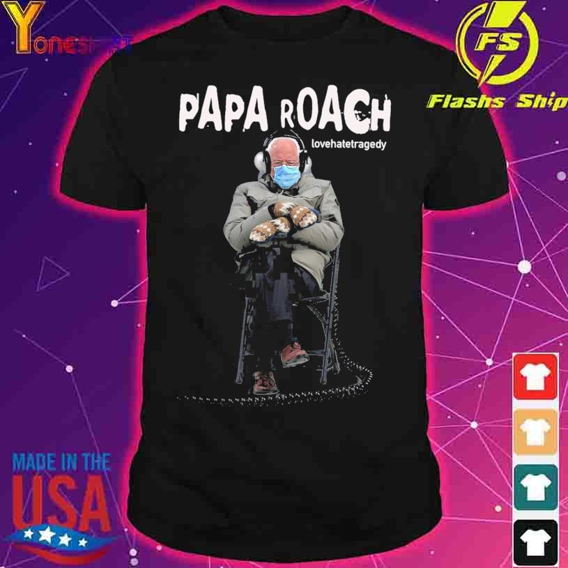 Bernie Sanders Papa Roach lovehatetragedy shirt