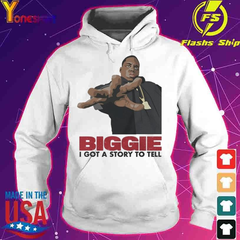 Biggie I Got A Story To Tell s hoodie