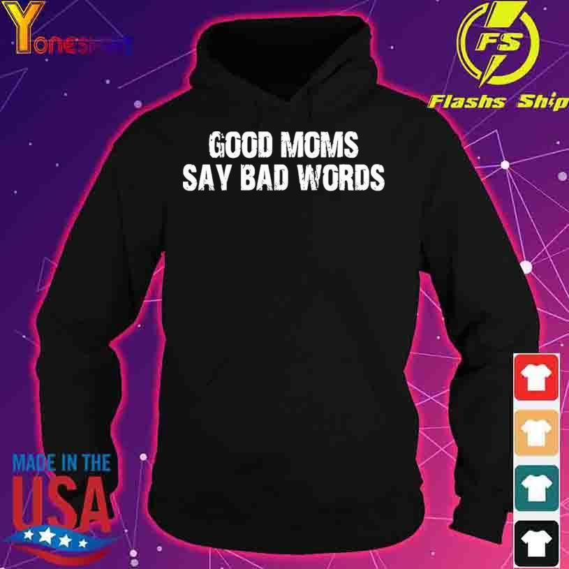 Good Moms Say Bad Words s hoodie