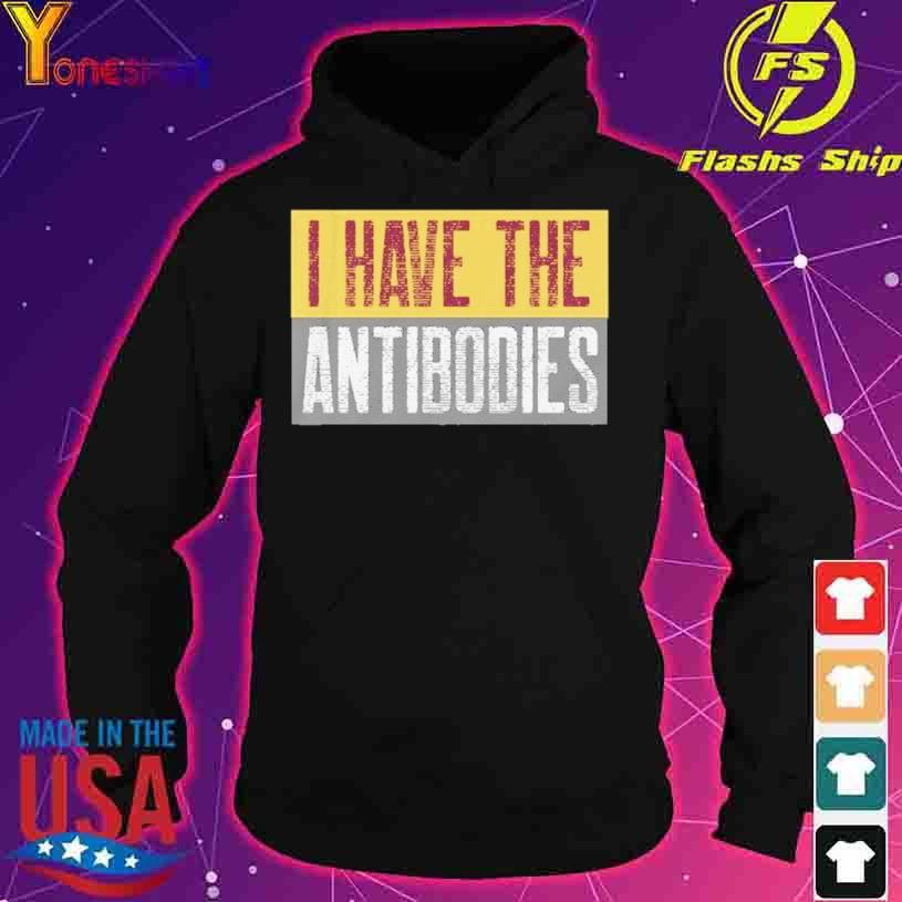 I Have The Antibodies Corona s hoodie