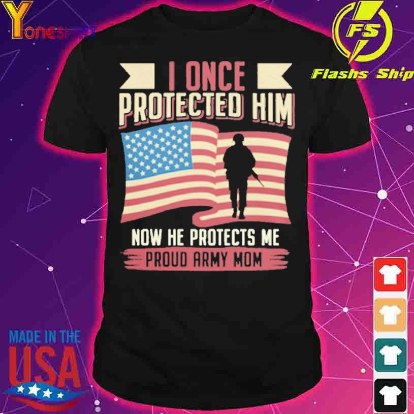 I once Protected him now he Protects me Proud Army Mom American flag shirt