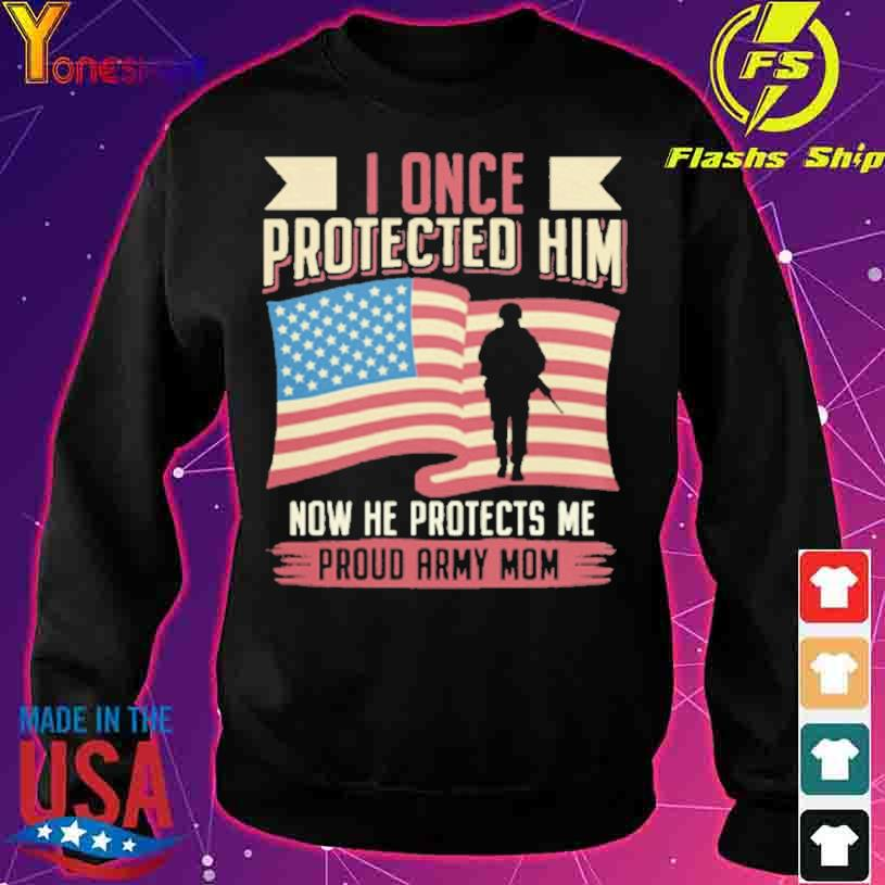 I once Protected him now he Protects me Proud Army Mom American flag s sweater