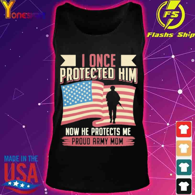 I once Protected him now he Protects me Proud Army Mom American flag s tank top