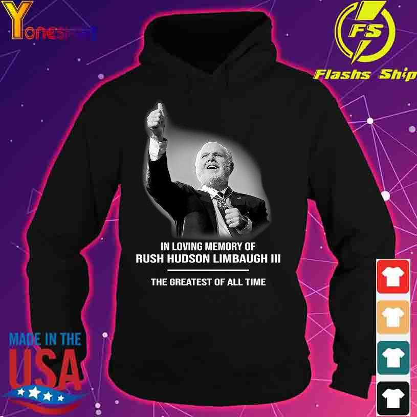 Official In loving memory of Rush Hudson Limbaugh III the greatest of all time s hoodie