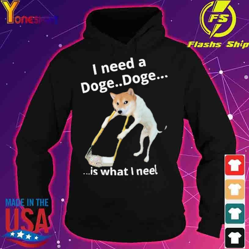 Shiba I Need Doge Doge is what i neel s hoodie