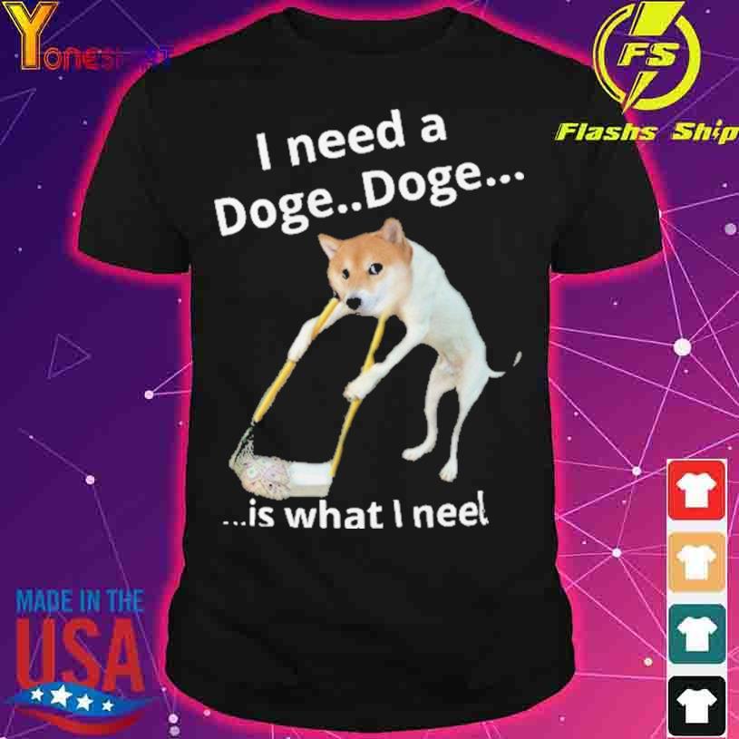 Shiba I Need Doge Doge is what i neel shirt