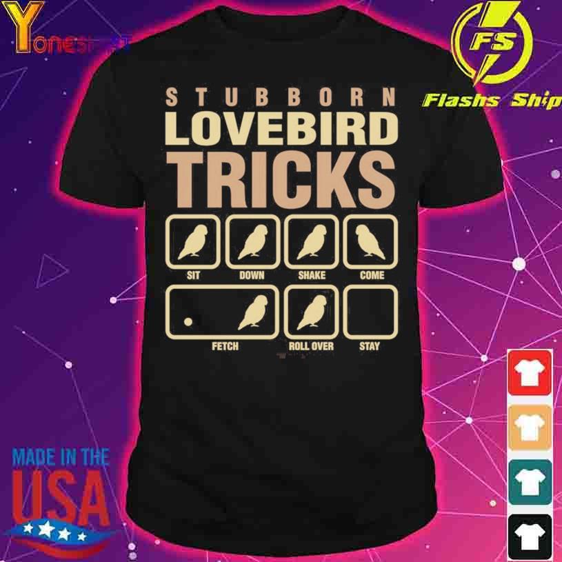 Stubborn Lovebird Tricks shirt