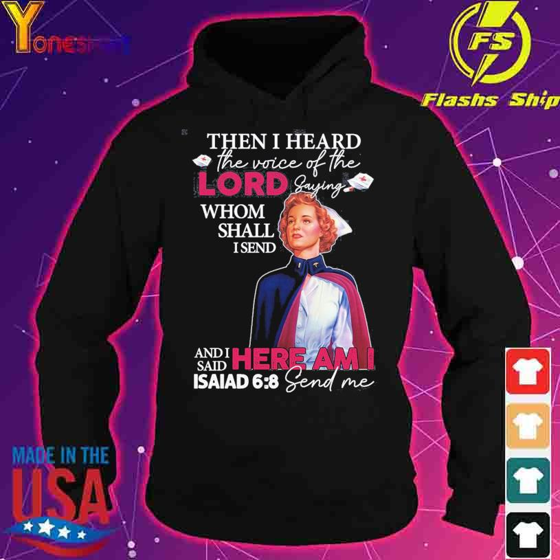 Then I heard the voice of the Lord saying whom hall I sen s hoodie