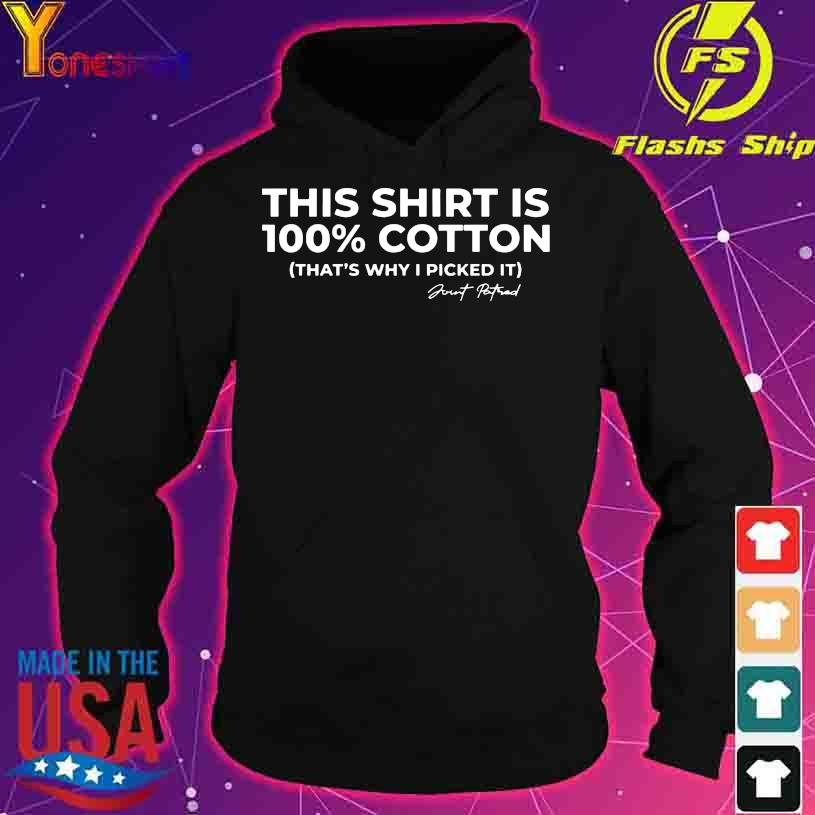 This Shirt Is 100% Cotton That's Why I Picked It Shirt hoodie