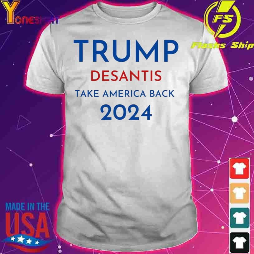 Trump Desantis Take America Back 2024 shirt