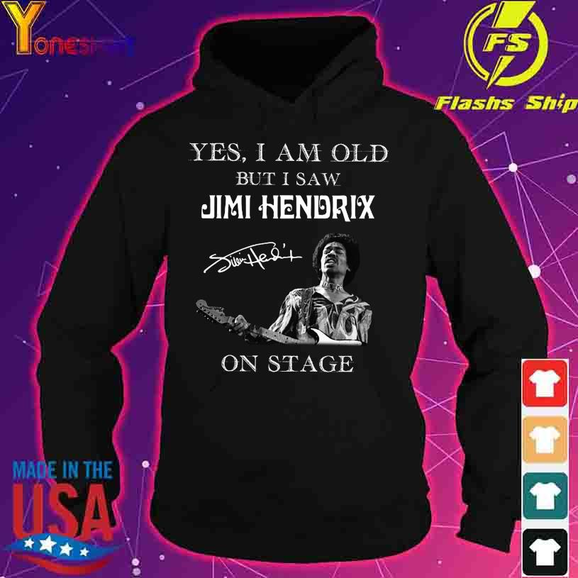 Yes I am old but I saw Jimi Hendrix on stage signature s hoodie