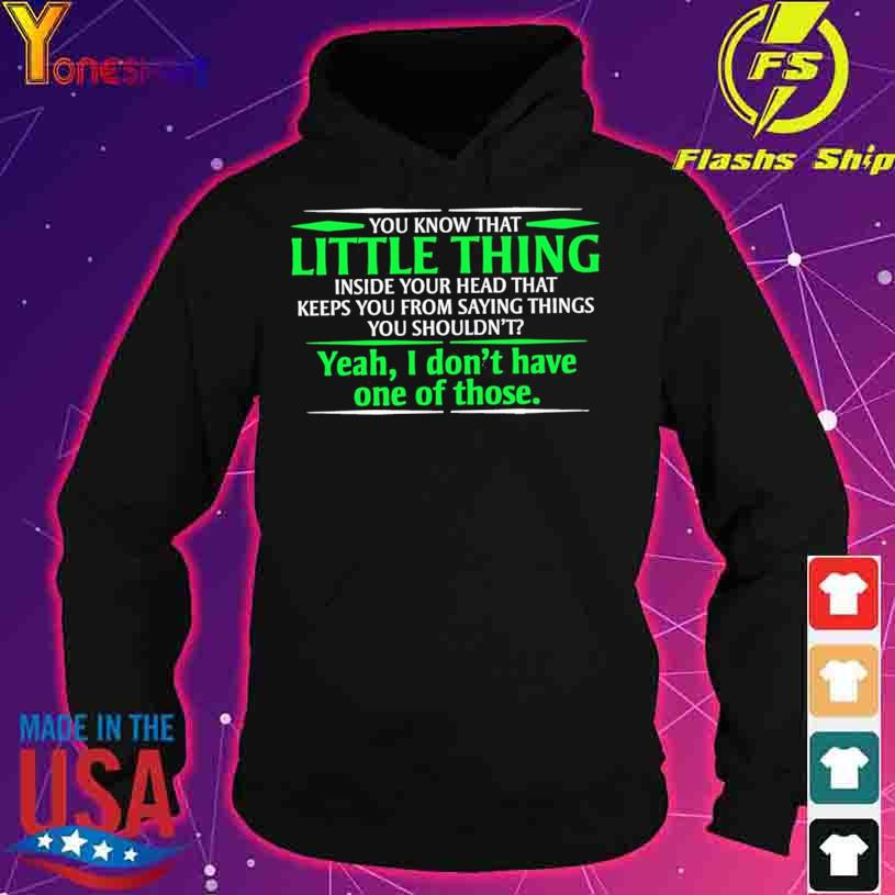 You know that Little thing yeah I don't have one of those s hoodie
