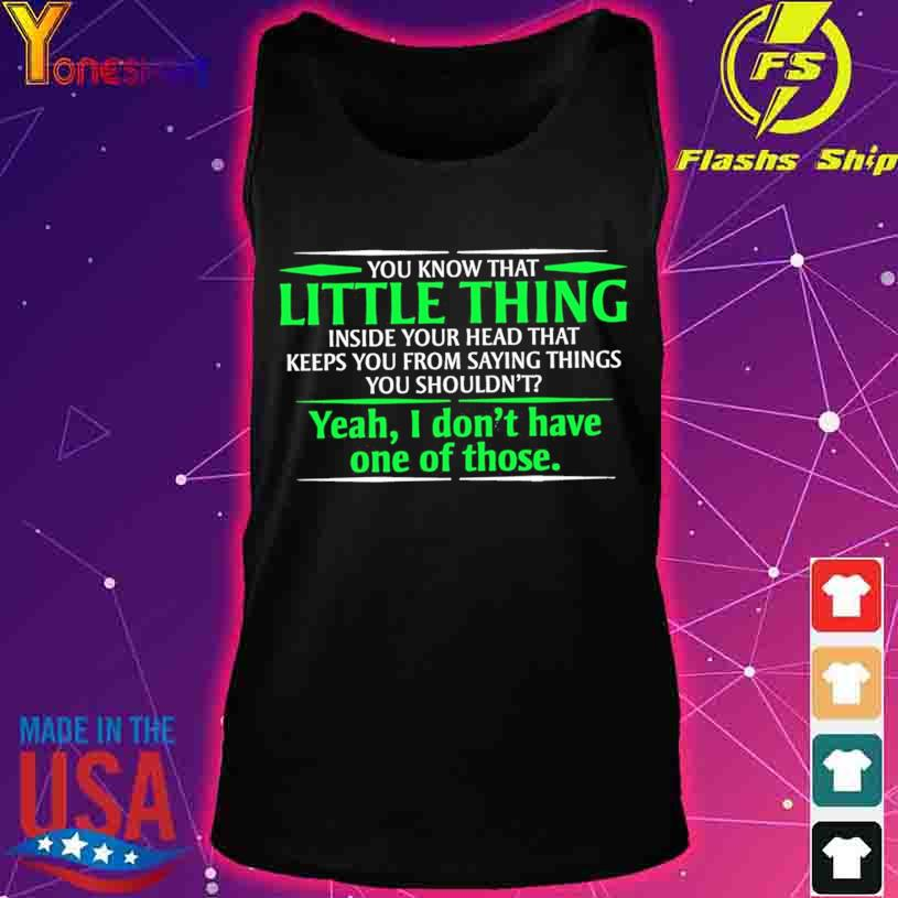 You know that Little thing yeah I don't have one of those s tank top