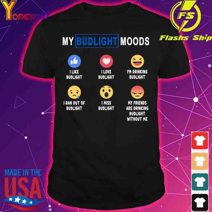 My Budlight moods Icon status shirt