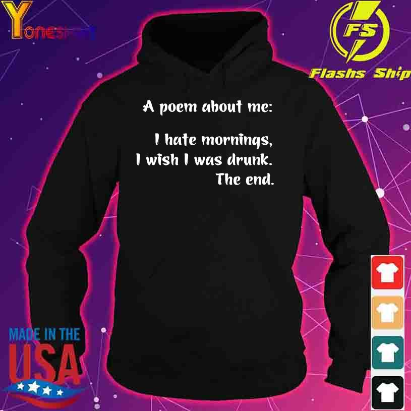 A Poem about me I hate mornings I wish I was drunk the end s hoodie