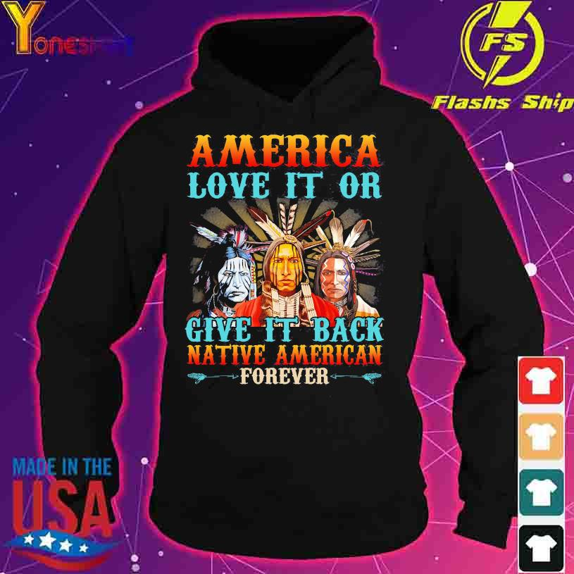 America love it or give it back native American forever s hoodie