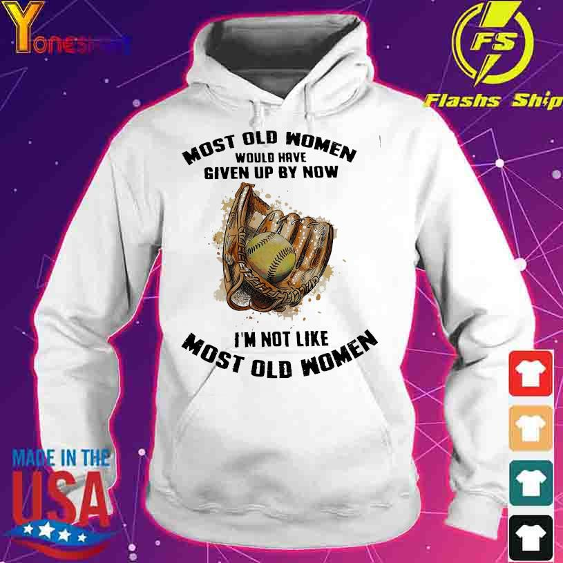 Baseball Most old Women would have given up by now I'm not like most old Womens s hoodie