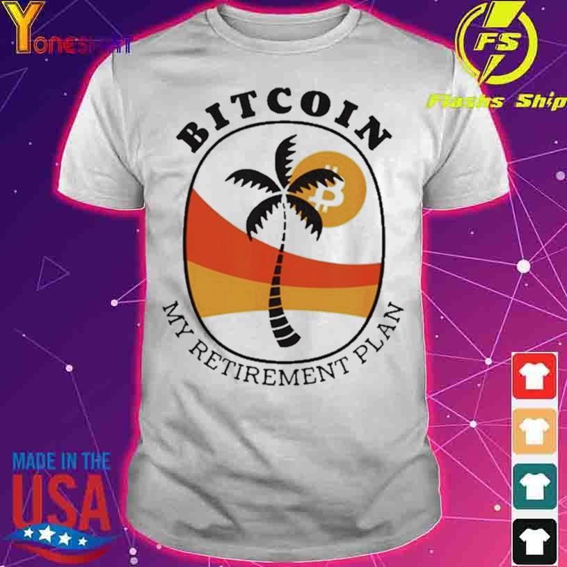 Bitcoin my retirement plan shirt