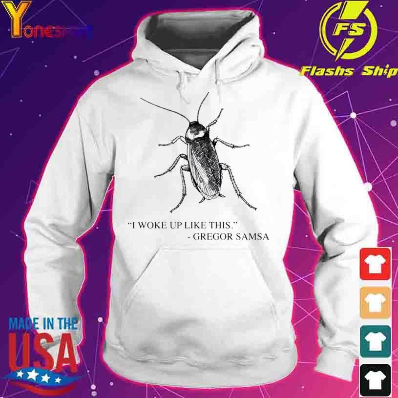 Cockroach I Woke Up Like This Gregor Samsa Shirt hoodie