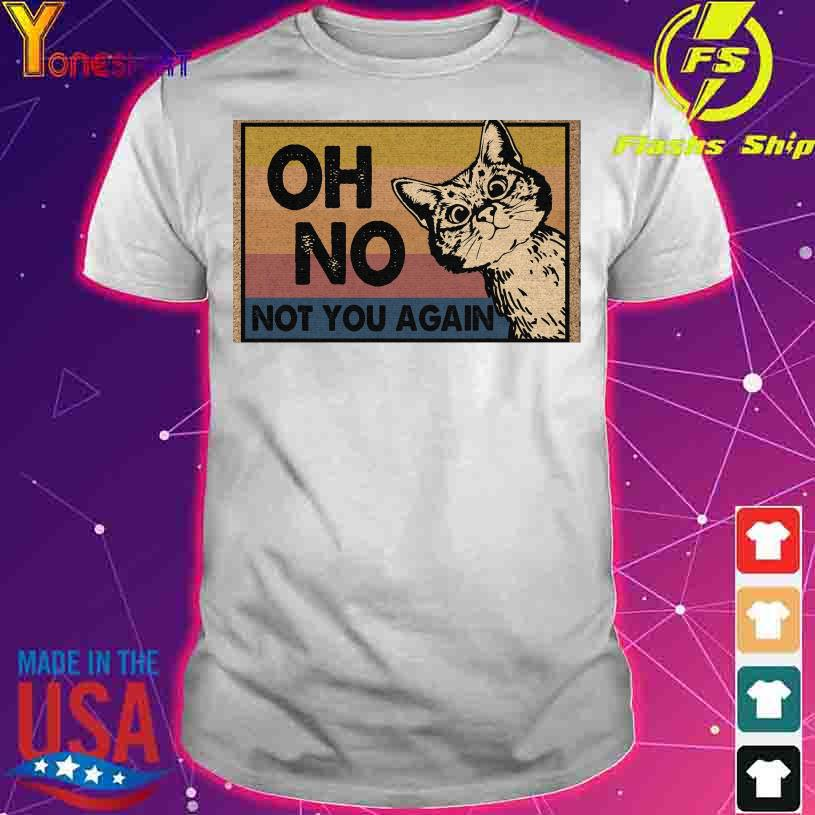 Cute cat oh no not you again vintage shirt