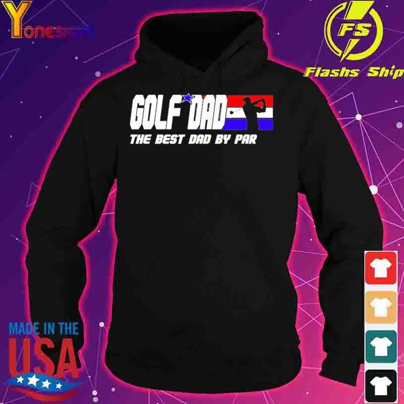 Dad Golf Shirt Men Fathers Day Golf Gifts Best Dad By Par Shirt hoodie