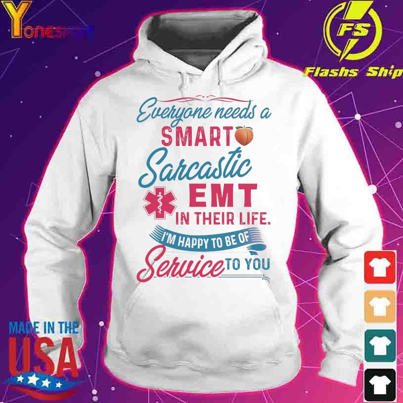 Everyone needs a smart sarcastic Emt in their life I'm happy to be of service to You s hoodie