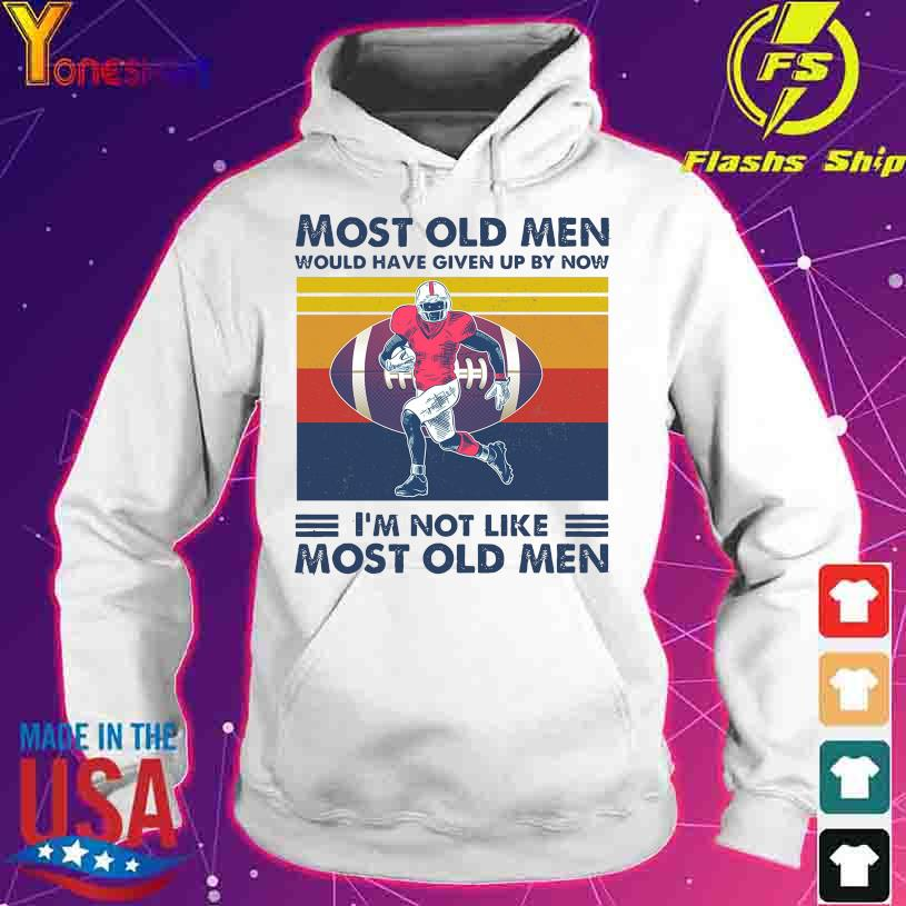 Football Most old men would have given up by now I'm not like most old men vintage s hoodie