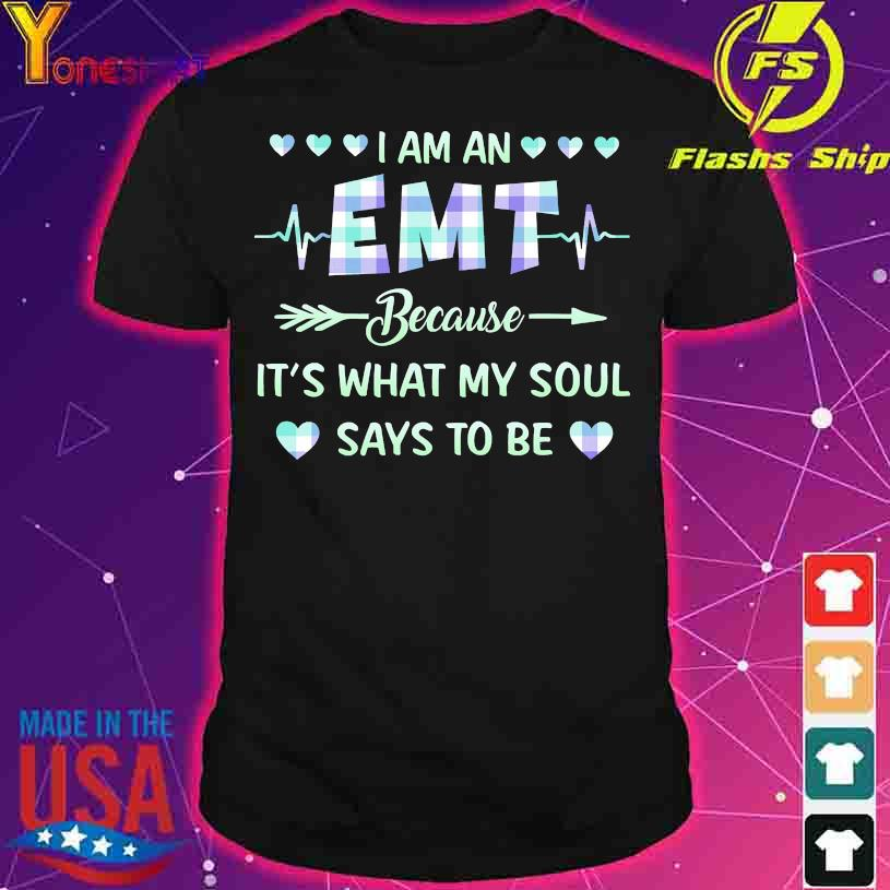 I am a EMT therapist because it's what my soul says to be shirt