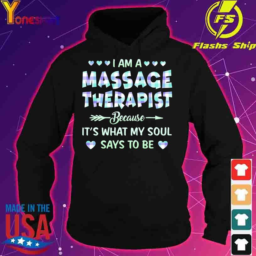 I am a massage therapist because it's what my soul says to be s hoodie