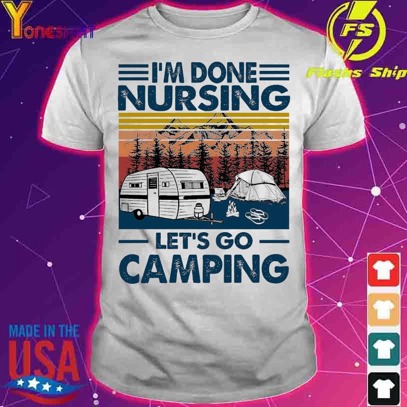I'm done nursing let's go camping vintage shirt