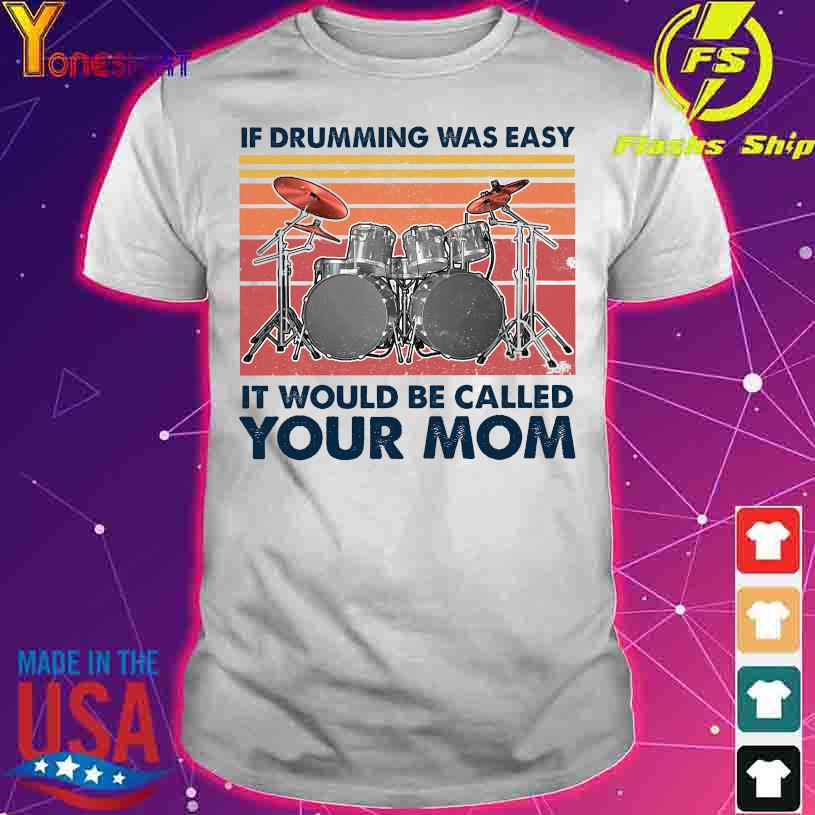 If drumming was easy it would be called your mom vintage shirt
