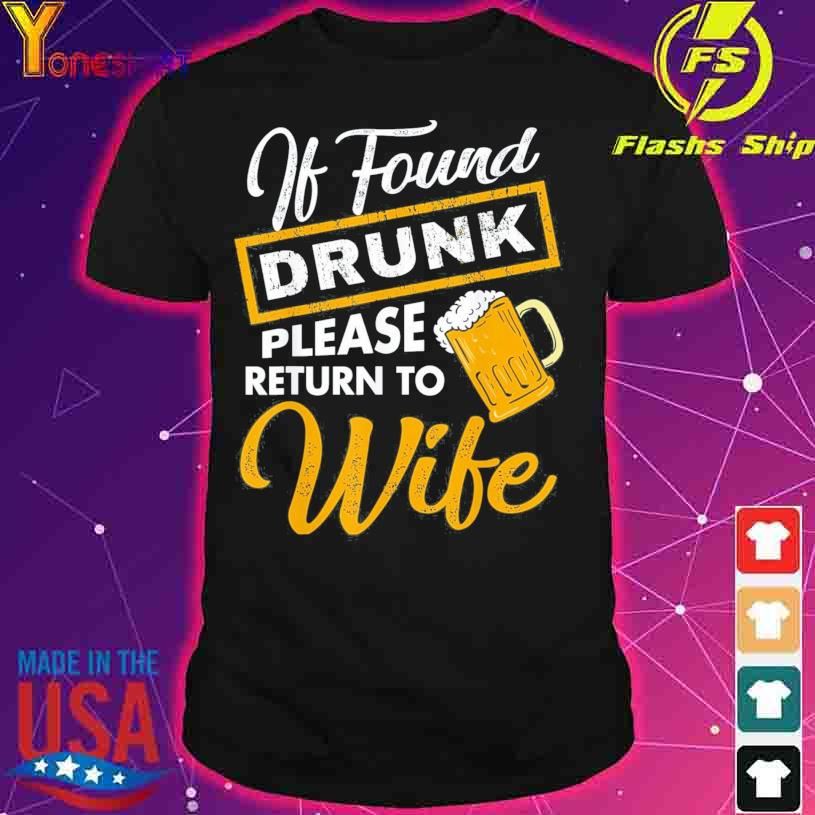 If Found Drunk Please Return To Wife Shirt
