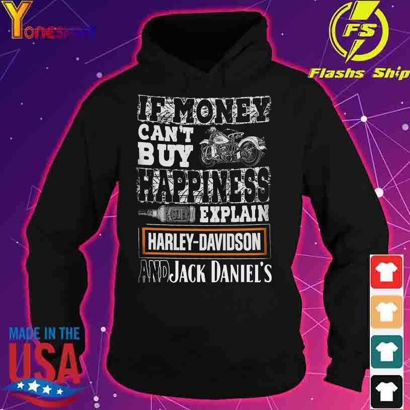 If money can't buy happiness explain Harley Davidson and Jack Daniel's s hoodie