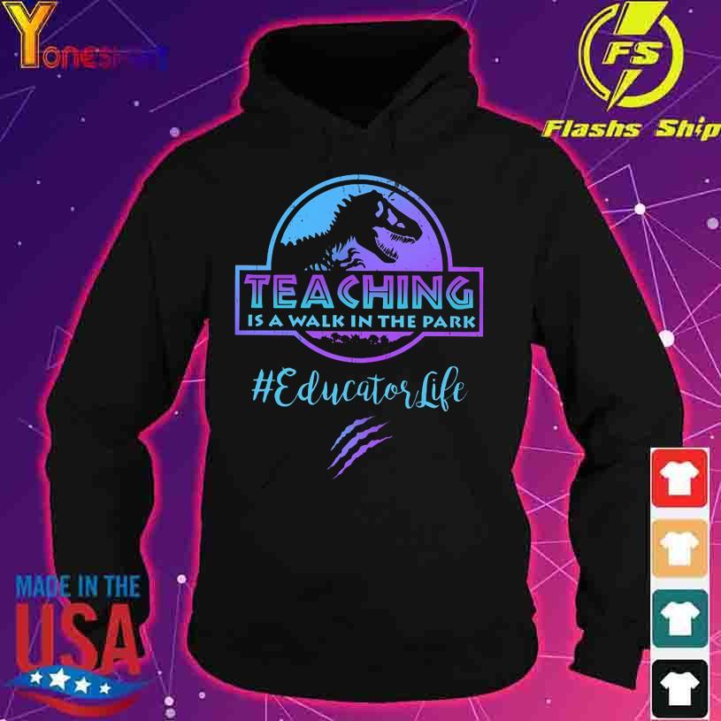 Jurassic Park teaching is a walk in the park #educatorlife s hoodie