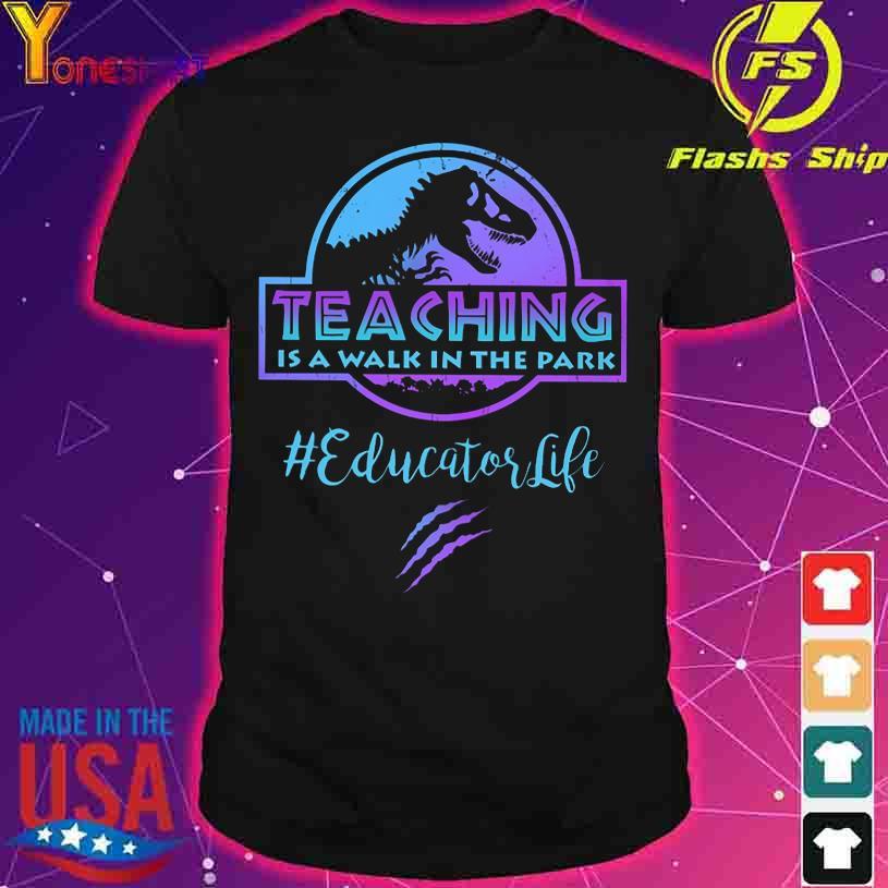 Jurassic Park teaching is a walk in the park #educatorlife shirt