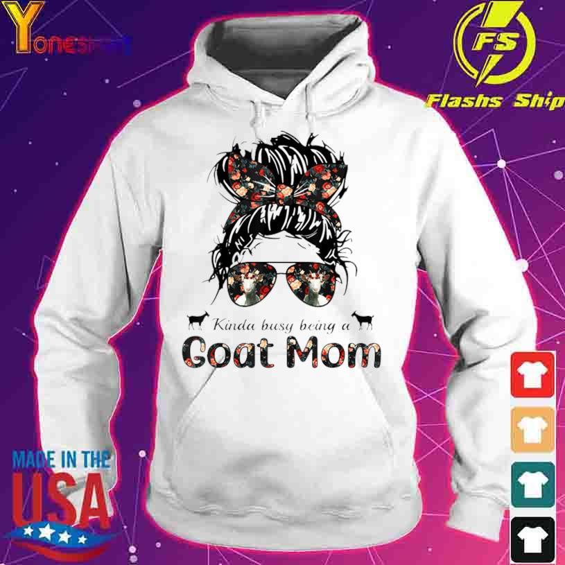 Kinda Busy Being A Goat Mom Messy Hair In Bun Bandana Shirt hoodie