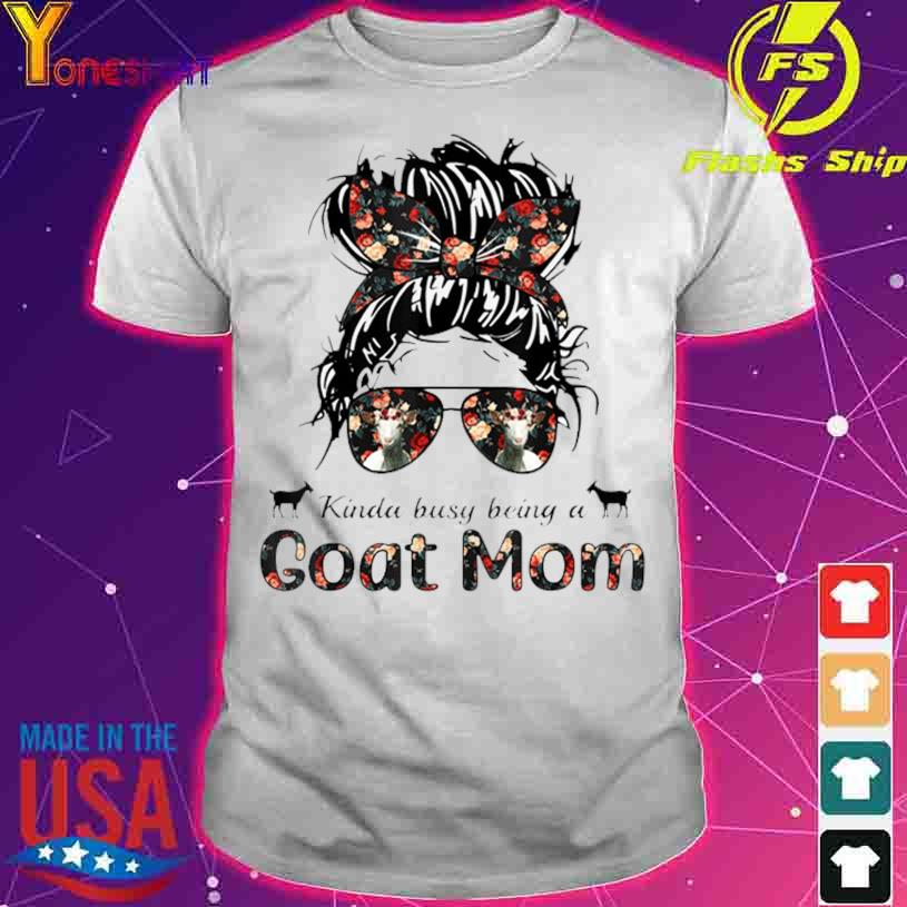 Kinda Busy Being A Goat Mom Messy Hair In Bun Bandana Shirt