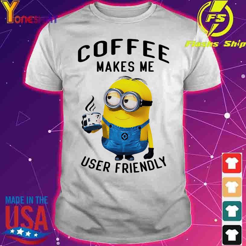 Minion coffee makes me user friendly shirt