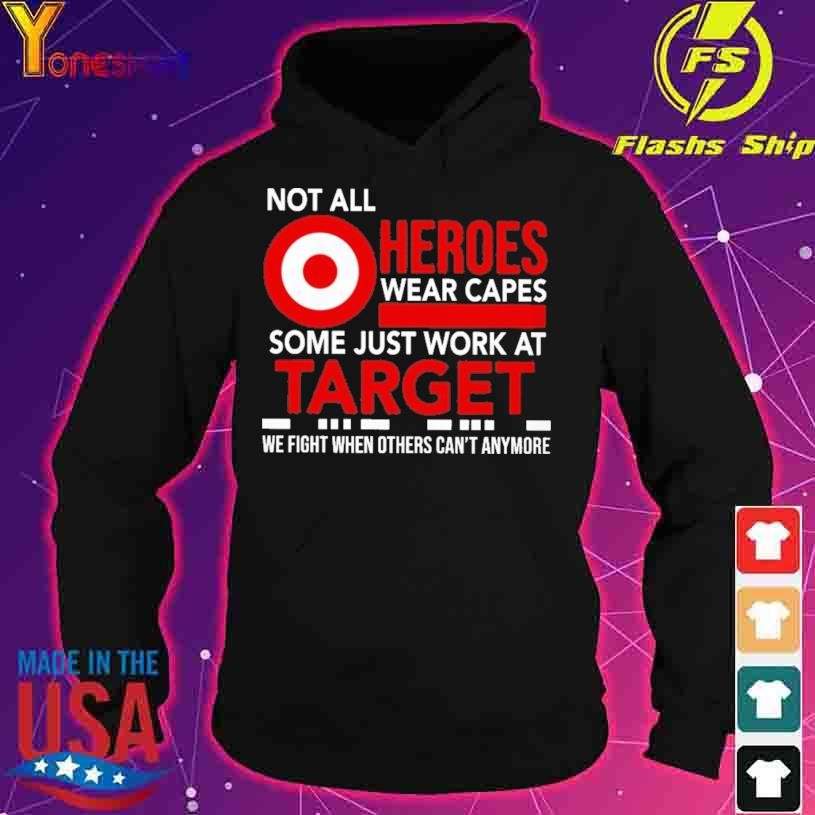 Not All Heroes Wear Capes Some Just Work At Target Shirt hoodie