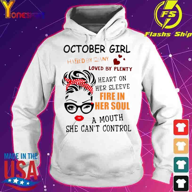 October Girl Hated By Many Loved By Plenty Heart On Her Sleeve Fire In Her Soul A Mou Shirt hoodie