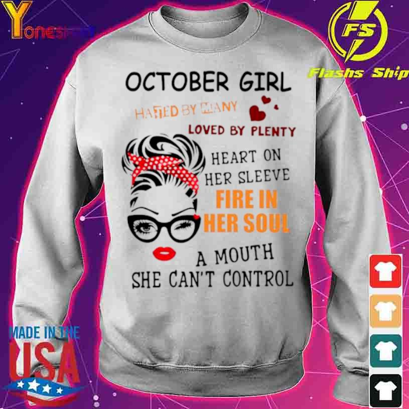 October Girl Hated By Many Loved By Plenty Heart On Her Sleeve Fire In Her Soul A Mou Shirt sweater