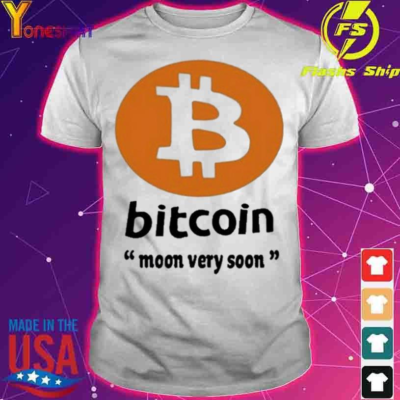Official Bitcoin Moon Very Soon shirt