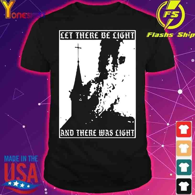 Official Let there be light and there was light shirt