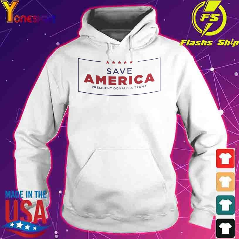 Official Save America president Donald Trump s hoodie