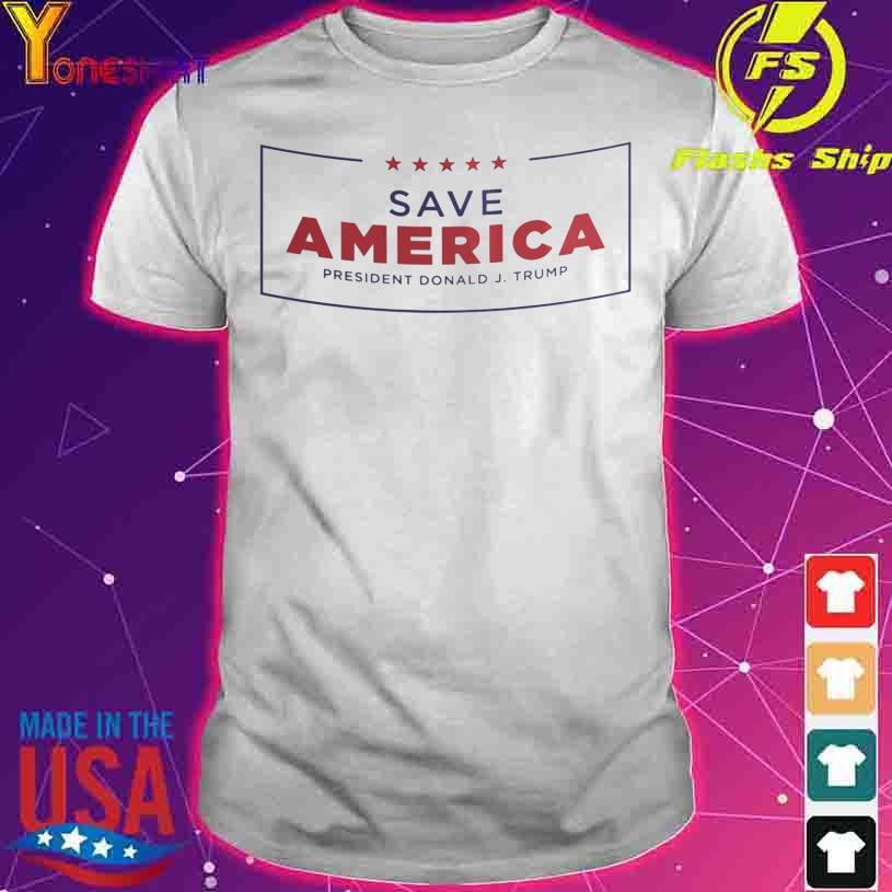 Official Save America president Donald Trump shirt