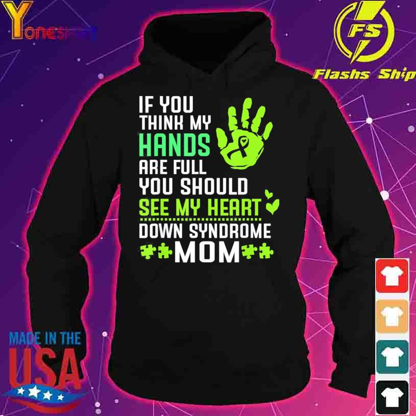 Official You Should See My Heart For Down Syndrome Mom Shirt hoodie