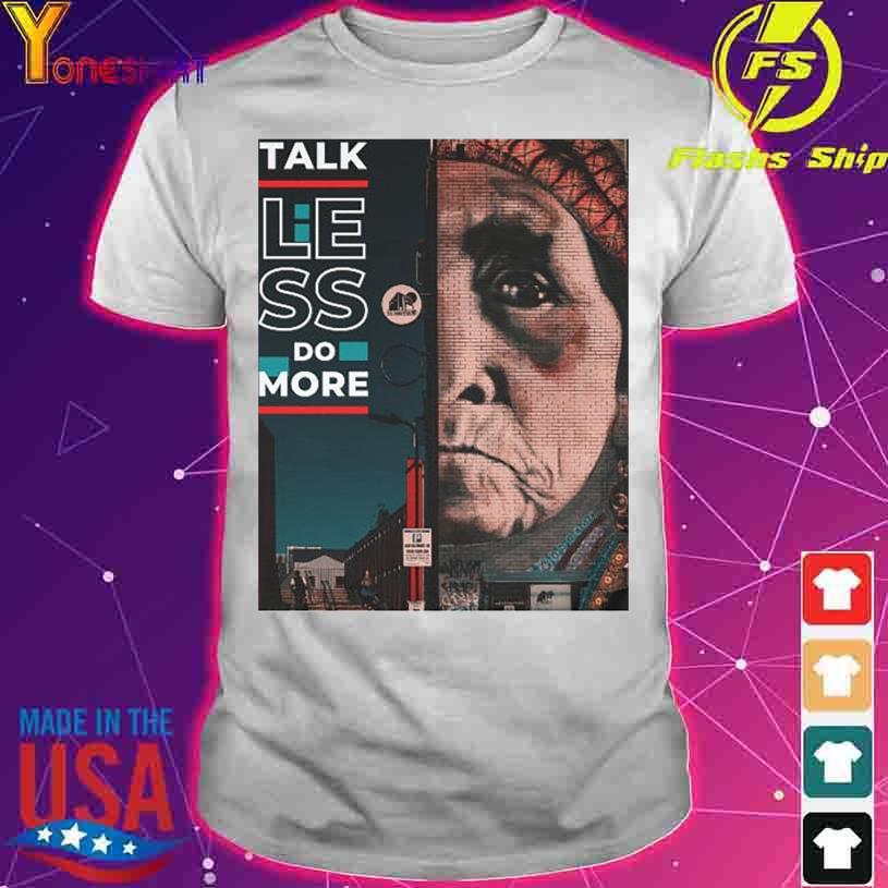 Talk less do more shirt